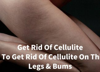 Get Rid Of Cellulite-How To Get Rid Of Cellulite On Thighs, Legs And Bums